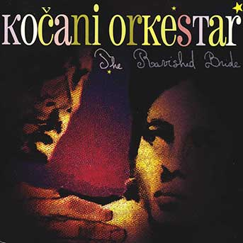 Kočani Orkestar – The Ravished Bride