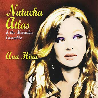 Natacha Atlas & das Mazeeka Ensemble – Ana Hina