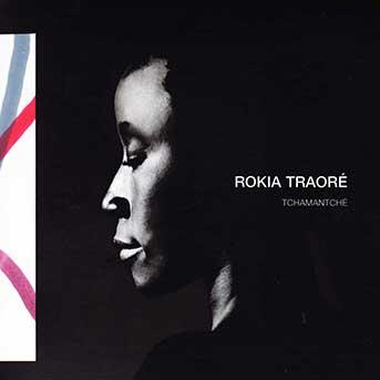 Rokia Traoré – Tchamantché