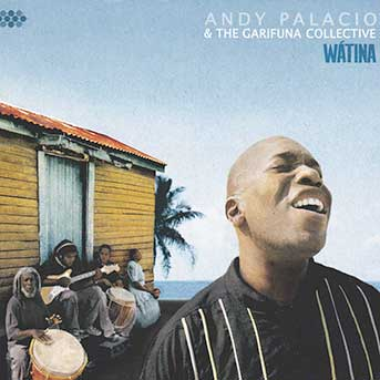 Andy Palacio & The Garifuna Collective – Wátina