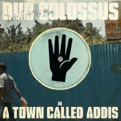 Dub Colossus (in) A Town called Addis