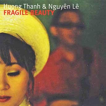 Huong Thanh & Nguyen Lê – Fragile Beauty