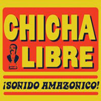 Chicha Libre – ¡Sonido Amazonica!