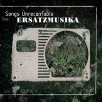 Ersatzmusika – Songs Unrecantable