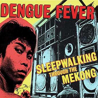 dengue-fever-sleepalking-through-the-mekong-gs