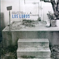 Los Lobos – Just Another Band From East L.A.