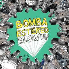 Bomba Estéreo – Blow Up/Estalla