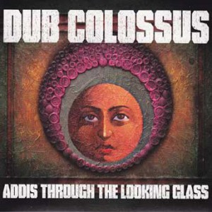 dub-colossus-addis-through-the-looking-glass