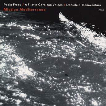 Paolo Fresu, A Filetta, Daniele di Bonaventura – Mistico Mediterraneo