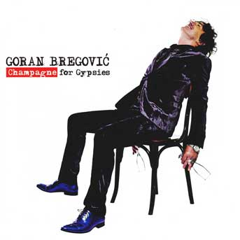 Goran Bregović – Champagne For Gypsies
