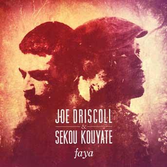 Joe Driscoll & Sekou Kouyaté – Faya