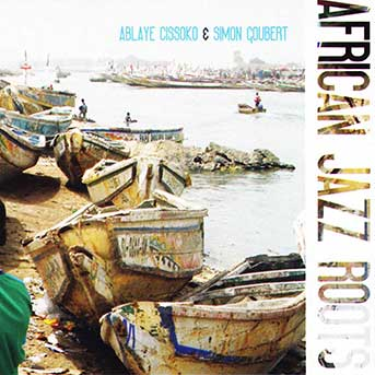 Ablaye Cissoko & Simon Goubert – African Jazz Roots