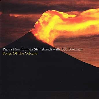 Papua New Guinea String Bands with Bob Brozman – Songs Of The Volcano
