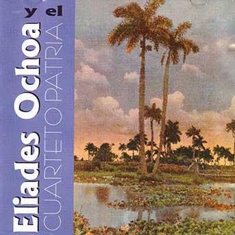 Eliades Ochoa y el Cuarteto Patria – Llego El Cuarteto Patria