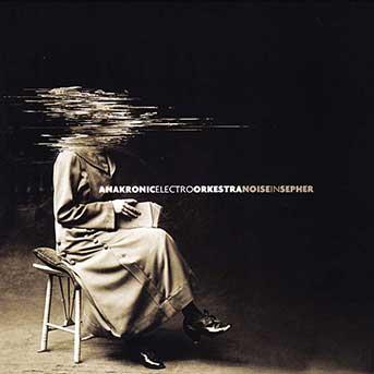 anacronic-electro-orkestra Noise In Sepher