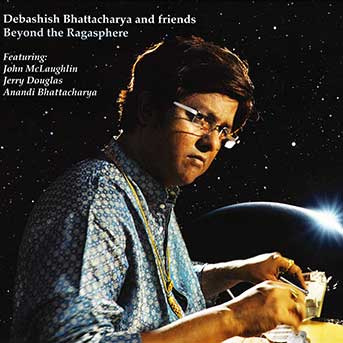 Debashish Bhattacharya and Friends – Beyond the Ragasphere