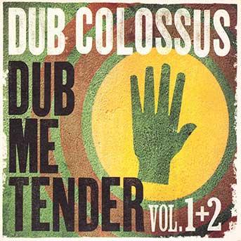 Dub Colossus – Dub Me Tender Vol 1&2