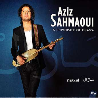 Aziz Sahmaoui & University of Gnawa – Mazal