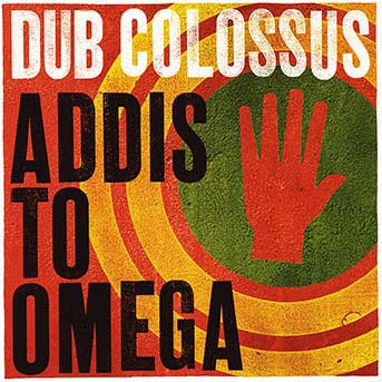 Dub Colossus – Addis To Omega