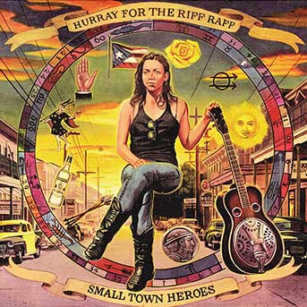 Hurray For The Riff Raff – Small Town Heroes