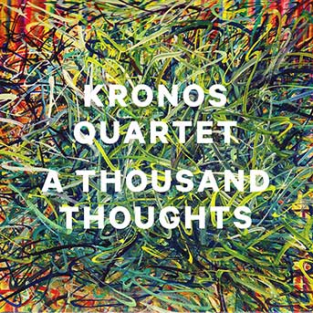 Kronos Quartet – A Thousand Thoughts