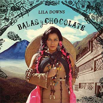 Lila Downs  – Balas Y Chocolate