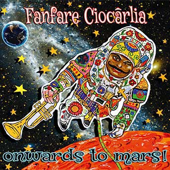 Fanfare Ciocărlia – Onwards To Mars!