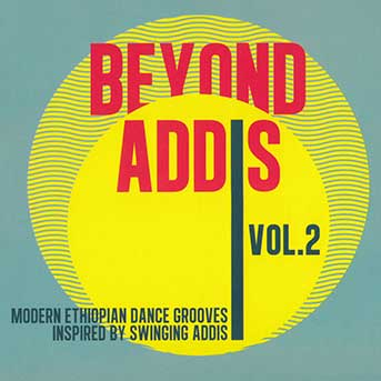 Beyond Addis Vol 2 – Modern Ethiopian Dance Grooves