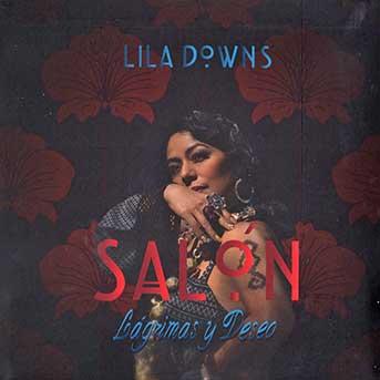Lila Downs – Salón, Lágrimas Y Deseo