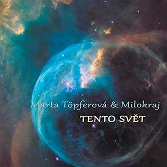 Marta Topferová & Milokraj – Tento Svĕt