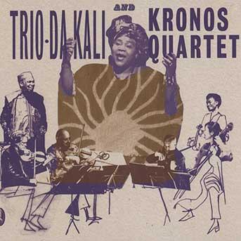 Trio da Kali & Kronos Quartet – Ladilikan