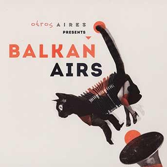 otros aires presents balkan airs
