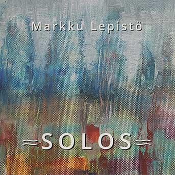 Markku Lepistö – Solos