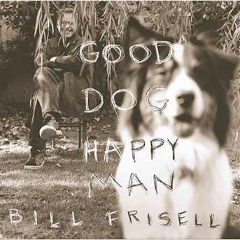 bill frisell good dog happy man