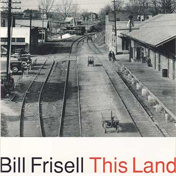 Bill Frisell – This Land
