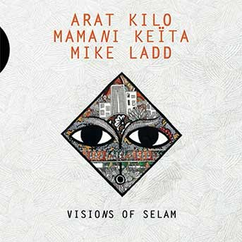 Arat Kilo, Mamani Keita, Mike Ladd – Visions of Selam