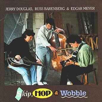 Jerry Douglas, Russ Barenberg & Edgar Meyer – Skip, Hop & Wobble