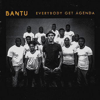 BANTU Everybody got agenda
