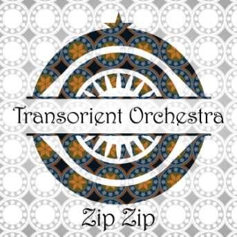 Transorient Orchestra Zip Zip